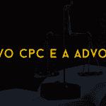 O Novo CPC e a advocacia
