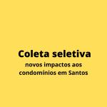 Coleta seletiva – novos impactos aos Condomínios em Santos