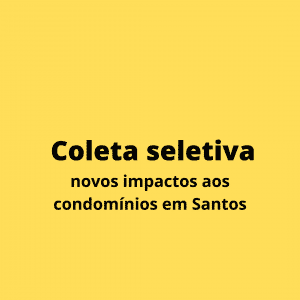 contrato de locação comercial 2 300x300 - Coleta seletiva – novos impactos aos Condomínios em Santos