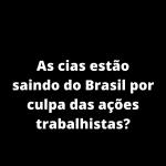 As cias estão saindo do Brasil por culpa das ações trabalhistas 150x150 - As peculiaridades da vida de um tripulante