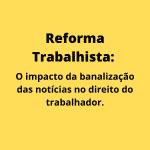 O impacto da banalização das notícias no direito da parte como se deu na Reforma Trabalhista 150x150 - Home Office