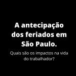 Quais são os impactos da antecipação dos feriados em São Paulo na vida do trabalhador?